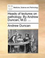 Heads of lectures on pathology. By Andrew Duncan, M.D. ...