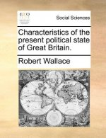 Characteristics of the present political state of Great Britain.
