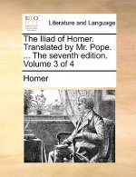 Iliad of Homer. Translated by Mr. Pope. ... the Seventh Edition. Volume 3 of 4