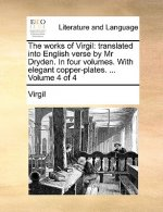 The works of Virgil: translated into English verse by Mr Dryden. In four volumes. With elegant copper-plates. ...  Volume 4 of 4