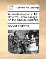Animadversions on Mr. Brown's Three essays on the Characteristicks.