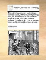 The printer's grammar: containing a concise history of the origin of printing; also, an examination of the different sizes of types. With directions t