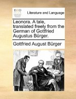 Leonora. a Tale, Translated Freely from the German of Gottfried Augustus Burger.