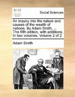 An inquiry into the nature and causes of the wealth of nations. By Adam Smith, ... The fifth edition, with additions. In two volumes. Volume 2 of 2