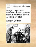 Imogen: a pastoral romance. In two volumes. From the ancient British. ...  Volume 1 of 2