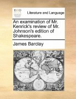 Examination of Mr. Kenrick's Review of Mr. Johnson's Edition of Shakespeare.
