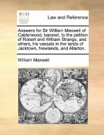 Answers for Sir William Maxwell of Calderwood, baronet, to the petition of Robert and William Strangs, and others, his vassals in the lands of Jacktow