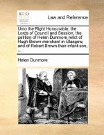 Unto the Right Honourable, the Lords of Council and Session, the petition of Helen Dunmore relict of Hugh Brown merchant in Glasgow, and of Robert Bro