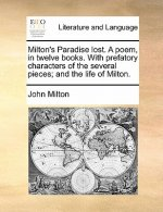Milton's Paradise lost. A poem, in twelve books. With prefatory characters of the several pieces; and the life of Milton.
