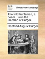 Wild Huntsman, a Poem. from the German of Burger.