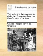 The night and the moment. A dialogue. Translated from the French, of M. Crebillon.