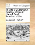 The life of Dr. Benjamin Franklin. Written by himself. Fourth American edition.