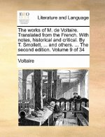 The works of M. de Voltaire. Translated from the French. With notes, historical and critical. By T. Smollett, ... and others. ... The second edition.