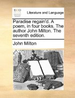 Paradise regain'd. A poem, in four books. The author John Milton. The seventh edition.