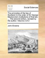 The principles of the law of Scotland: in the order of Sir George Mackenzie's Institutions of that law. ... The second edition, revised by the author.