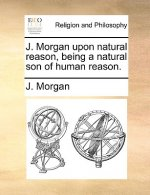 J. Morgan upon natural reason, being a natural son of human reason.