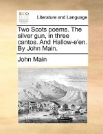 Two Scots Poems. the Silver Gun, in Three Cantos. and Hallow-E'En. by John Main.