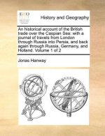 Historical Account of the British Trade Over the Caspian Sea
