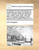 A collection for the improvement of husbandry and trade. Consisting of many valuable materials relating to corn, cattle, coals, hops, wool, &c. With a