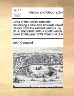 Lives of the British admirals: containing a new and accurate naval history from the earliest periods. By Dr. J. Campbell. With a continuation down to