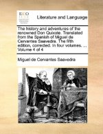 History and Adventures of the Renowned Don Quixote. Translated from the Spanish of Miguel de Cervantes Saavedra. the Fifth Edition, Corrected. in Four