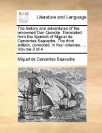 History and Adventures of the Renowned Don Quixote. Translated from the Spanish of Miguel de Cervantes Saavedra. the Third Edition, Corrected. in Four