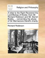 Letter to the Right Reverend the Lord Bishop of Exeter, from Mr. Richard Robinson and Mr. Daniel Boddy, ... Concerning the Abuse of Sir Marmaduke Dare