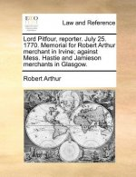 Lord Pitfour, reporter. July 25. 1770. Memorial for Robert Arthur merchant in Irvine; against Mess. Hastie and Jamieson merchants in Glasgow.