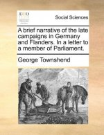 A brief narrative of the late campaigns in Germany and Flanders. In a letter to a member of Parliament.