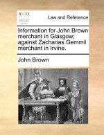Information for John Brown merchant in Glasgow; against Zacharias Gemmil merchant in Irvine.