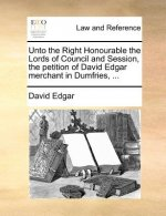 Unto the Right Honourable the Lords of Council and Session, the petition of David Edgar merchant in Dumfries, ...