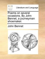 Poems on several occasions. By John Bennet, a journeyman shoemaker.