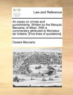 Essay on Crimes and Punishments. Written by the Marquis Beccaria; Of Milan. with a Commentary Attributed to Monsieur de Voltaire. [Five Lines of Quota