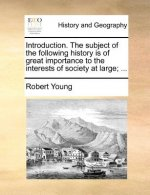 Introduction. The subject of the following history is of great importance to the interests of society at large; ...