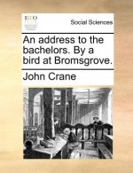 Address to the Bachelors. by a Bird at Bromsgrove.