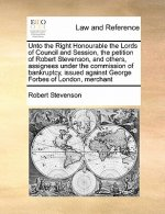 Unto the Right Honourable the Lords of Council and Session, the Petition of Robert Stevenson, and Others, Assignees Under the Commission of Bankruptcy