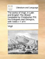 Works of Virgil, in Latin and English the Aeneid Translated by Christopher Pitt