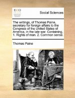 Writings, of Thomas Paine, Secretary for Foreign Affairs to the Congress of the United States of America, in the Late War. Containing, 1. Rights of Ma