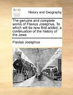 The genuine and complete works of Flavius Josephus, To which will be now first added, a continuation of the history of the Jews
