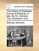 The history of Rasselas, Prince of Abissinia. A tale. By Dr. Johnson. Two volumes in one.