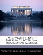 Taser Weapons: Use of Tasers by Selected Law Enforcement Agencies