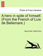 Hero in Spite of Himself. (from the French of Luis de Bellemare.)
