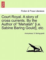 Court Royal. a Story of Cross Currents. by the Author of