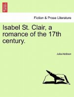 Isabel St. Clair, a Romance of the 17th Century.