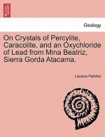 On Crystals of Percylite, Caracolite, and an Oxychloride of Lead from Mina Beatriz, Sierra Gorda Atacama.