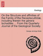 On the Structure and Affinities of the Family of the Receptaculitid , Including Therein the Genera Ischadites ... from the Quarterly Journal of the Ge