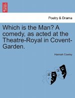 Which Is the Man? a Comedy, as Acted at the Theatre-Royal in Covent-Garden.