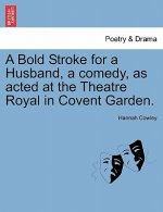 Bold Stroke for a Husband, a Comedy, as Acted at the Theatre Royal in Covent Garden.