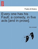Every One Has His Fault; A Comedy, in Five Acts [And in Prose].