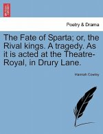 Fate of Sparta; Or, the Rival Kings. a Tragedy. as It Is Acted at the Theatre-Royal, in Drury Lane.